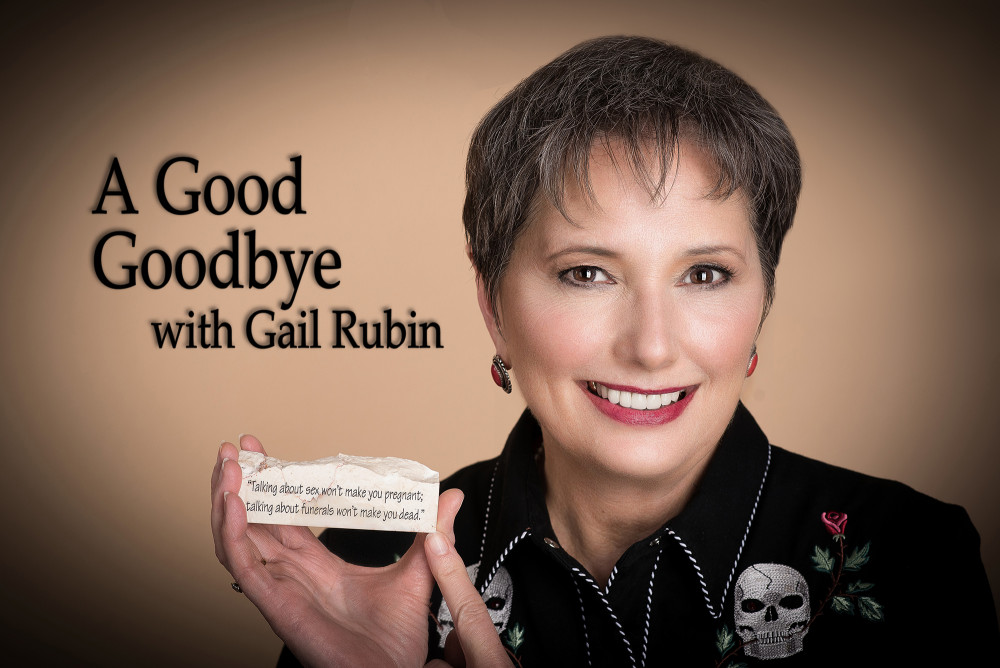 Gail Rubin presents... A Good Goodbye... Funeral Planning for Those Who Don't Plan to Die